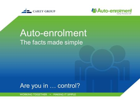 Auto-enrolment The facts made simple Are you in … control?