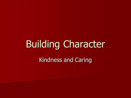 "Building Character Kindness and Caring. ""No act of kindness, no matter how small is ever wasted."" ""No act of kindness, no matter how small is ever wasted."""
