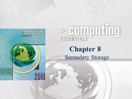 Secondary Storage Chapter 8. CE06_PP08-2 Competencies (Page 1 of 2) Distinguish between primary & secondary storage Describe the traditional floppy disk.