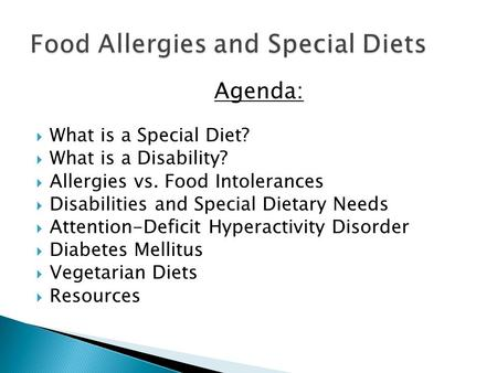 Agenda:  What is a Special Diet?  What is a Disability?  Allergies vs. Food Intolerances  Disabilities and Special Dietary Needs  Attention-Deficit.