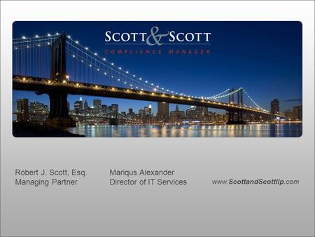 Www.ScottandScottllp.com Robert J. Scott, Esq. Mariqus Alexander Managing PartnerDirector of IT Services.