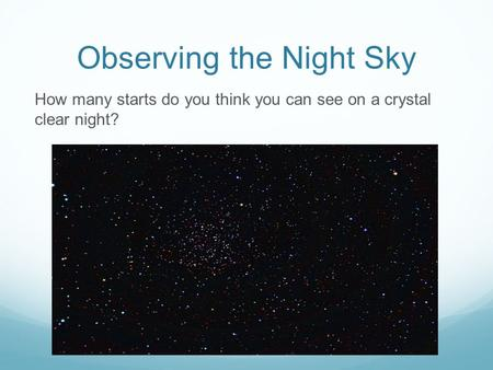 Observing the Night Sky How many starts do you think you can see on a crystal clear night?