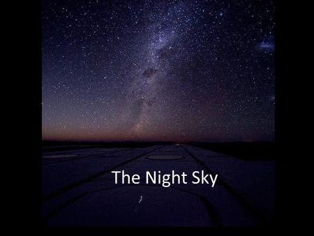 The Night Sky. Diurnal (daily) motion of the stars Like the Sun, the stars generally rise in the east and set in the west. This daily motion of the.