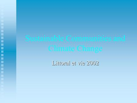 Sustainable Communities and Climate Change Littoral et vie 2002.