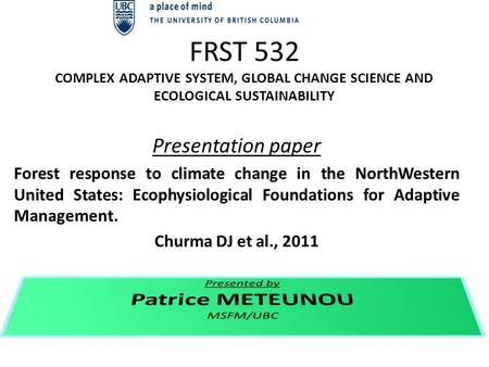 FRST 532 COMPLEX ADAPTIVE SYSTEM, GLOBAL CHANGE SCIENCE AND ECOLOGICAL SUSTAINABILITY Presentation paper Forest response to climate change in the NorthWestern.