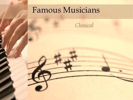Click to edit Master title style Famous Musicians Classical.