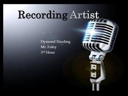 { Recording Artist Dymond Harding Mr. Foley 3 rd Hour.