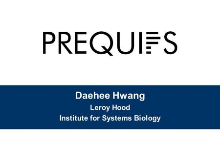 Daehee Hwang Leroy Hood Institute for Systems Biology.