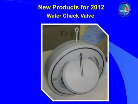 New Products for 2012 Wafer Check Valve. New Products for 2012 Wafer Check Valve Design was Initiated to fill void in size range for key end user specifications.