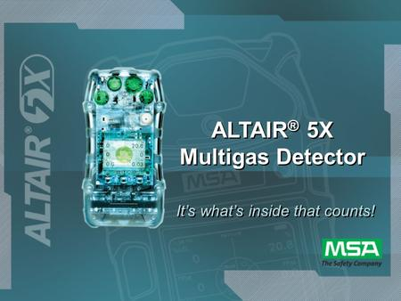 ALTAIR ® 5X Multigas Detector It's what's inside that counts!