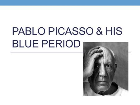 PABLO PICASSO & HIS BLUE PERIOD. About Picasso Name: Pablo Picasso Born: October 25 1881, Malaga, Spain Died: April 8 1973, Mougins, France Father: José.