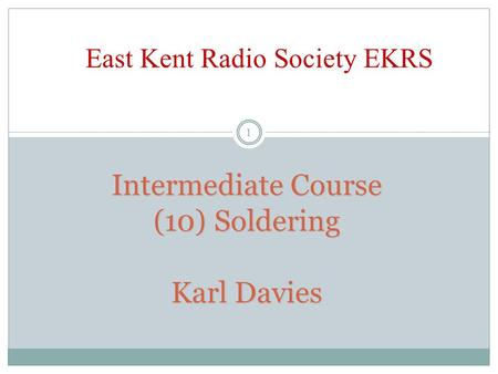 Intermediate Course (10) Soldering Karl Davies East Kent Radio Society EKRS 1.