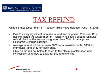 TAX REFUND United States Department of Treasury (IRS) News Release: June 13, 2008. Due to a very significant increase in food and oil prices, President.