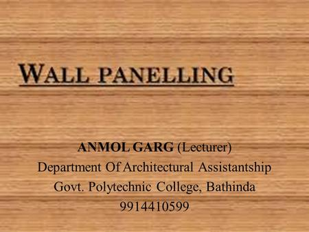 ANMOL GARG (Lecturer) Department Of Architectural Assistantship Govt. Polytechnic College, Bathinda 9914410599.