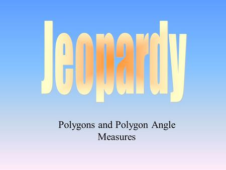 Polygons and Polygon Angle Measures