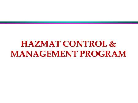 HAZMAT CONTROL & MANAGEMENT PROGRAM. REFERENCES l 29 CFR 1910.120 l 29 CFR 1910.1200 l MCO 5100.8F, Chapter 18 l Local Base Order HAZCOM.