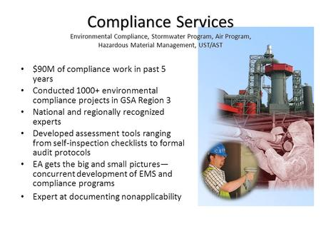 1 $90M of compliance work in past 5 years Conducted 1000+ environmental compliance projects in GSA Region 3 National and regionally recognized experts.