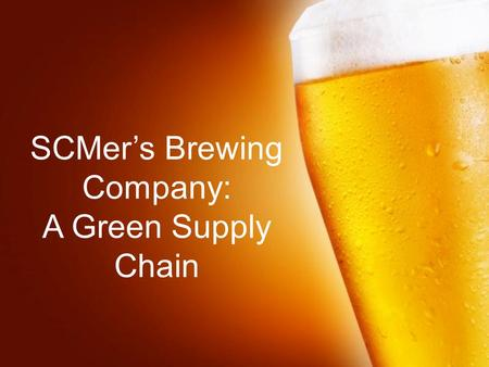 Page 1 SCMer's Brewing Company: A Green Supply Chain.