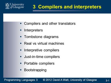 3-1 3 Compilers and interpreters  Compilers and other translators  Interpreters  Tombstone diagrams  Real vs virtual machines  Interpretive compilers.