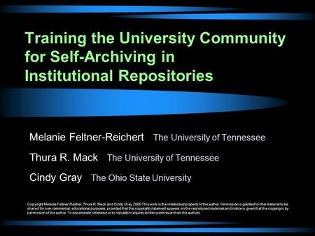 Training the University Community for Self-Archiving in Institutional Repositories Melanie Feltner-Reichert The University of Tennessee Thura R. Mack The.