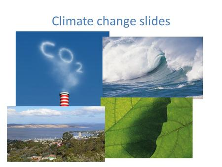 Climate change slides. Major greenhouse gases There are four major types of greenhouse gas emitted in Australia: Carbon dioxide (CO 2 ), which represents.