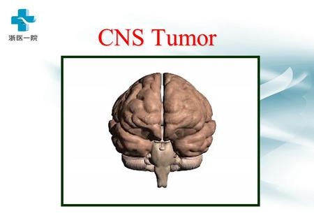CNS Tumor. Intracranial tumors can be classified in different ways: 1. primary versus secondary, 2. pediatric versus adult, 3. cell of origin, 4. location.