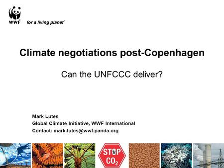 Climate negotiations post-Copenhagen Can the UNFCCC deliver? Mark Lutes Global Climate Initiative, WWF International Contact: