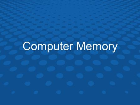 Computer Memory. Objectives... What is RAM & ROM? What are their features? What are their differences? What do the terms volatile/non-volatile mean? What.