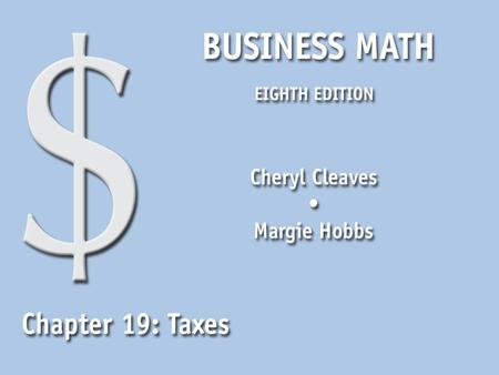 Business Math, Eighth Edition Cleaves/Hobbs © 2009 Pearson Education, Inc. Upper Saddle River, NJ 07458 All Rights Reserved 19.1 Sales Tax and Excise.