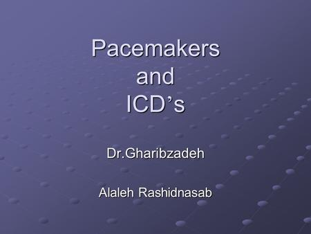 Pacemakers and ICD ' s Dr.Gharibzadeh Alaleh Rashidnasab.