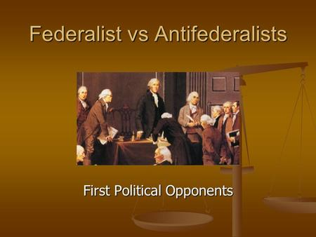 a comparison of the federalist and anti federalist political parties The two major parties in this battle were the federalists and the anti-federalists the federalists, such as james madison, were in favor of ratifying the constitution on the other hand, the anti-federalists, such as patrick henry and richard henry lee, were against ratification.