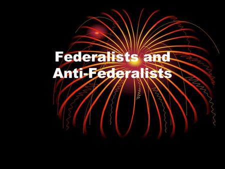 Federalists and Anti-Federalists. Today's Objective: Students will be able to identify the opposing sides in the fight for ratification and describe the.