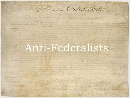 Anti-Federalists By Gary, Jen, and Veronica Anti-Federalists.