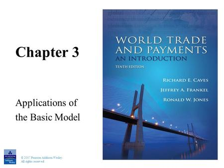 © 2007 Pearson Addison-Wesley. All rights reserved Chapter 3 Applications of the Basic Model.