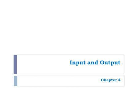 Input and Output Chapter 4. 2 Learning Objectives 1. Inputs –get data INTO the computer  Describe the characteristics and purpose of a computer input.