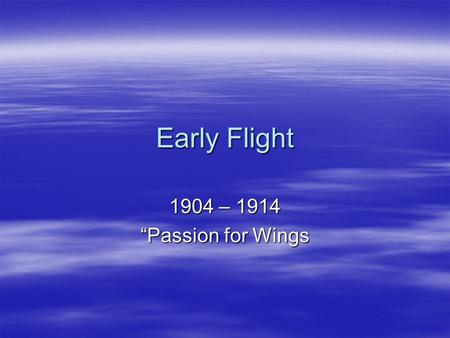 "Early Flight 1904 – 1914 ""Passion for Wings. Octave Chanute  Successful engineer  Authority in iron bridges  Truss construction techniques  Wood preservation."