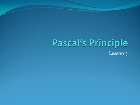 Lesson 3. Pascal's Principle A car hoist in an automotive repair is a hydraulic system. A hydraulic system takes advantage of the property of liquids;