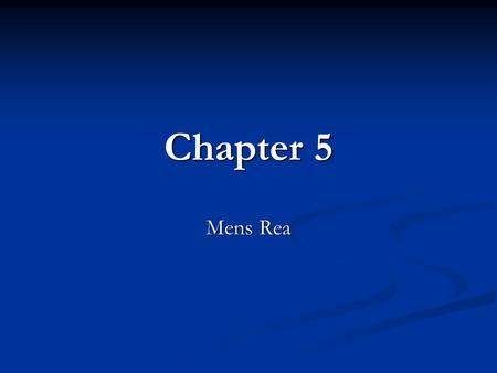 Chapter 5 Mens Rea. Lippman, Contemporary Criminal Law, Second Edition Chapter Summary What is mens rea? What is mens rea? Criminal Intent Criminal Intent.