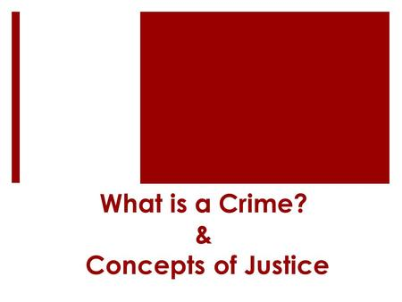 What is a Crime? & Concepts of Justice
