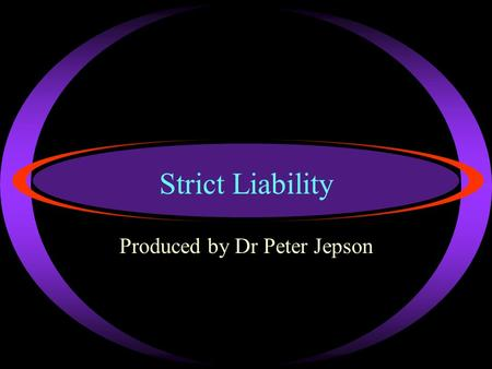Strict Liability Produced by Dr Peter Jepson Copyright … ·Strode's College Laws students are free to make use of these 'Pdf Print files' for study purposes.