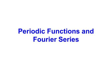 Periodic Functions and Fourier Series. Periodic Functions A functionis periodic if it is defined for all real and if there is some positive number, such.