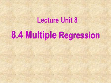 1 8.4 Multiple Regression Lecture Unit 8. 2 8.4 Introduction In this section we extend simple linear regression where we had one explanatory variable,