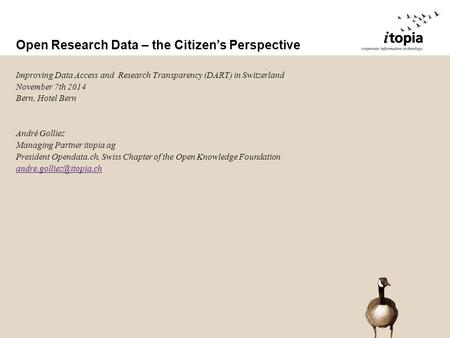 Open Research Data – the Citizen's Perspective Improving Data Access and Research Transparency (DART) in Switzerland November 7th 2014 Bern, Hotel Bern.