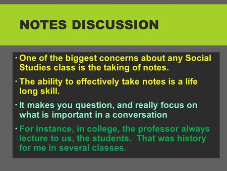 Notes Discussion One of the biggest concerns about any Social Studies class is the taking of notes. The ability to effectively take notes is a life.