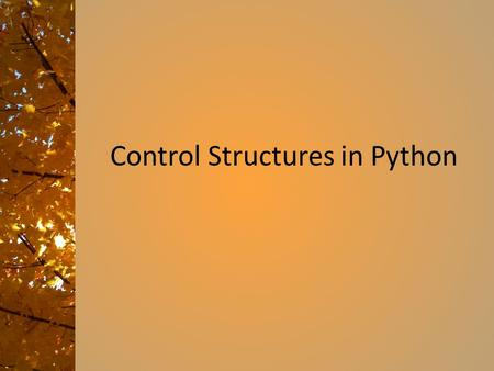 Control Structures in Python. So Far … We can step through the items in a list, a tuple, a string, or a range – [start:stop:step] However, we cannot yet.