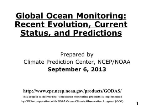 1 Global Ocean Monitoring: Recent Evolution, Current Status, and Predictions Prepared by Climate Prediction Center, NCEP/NOAA September 6, 2013