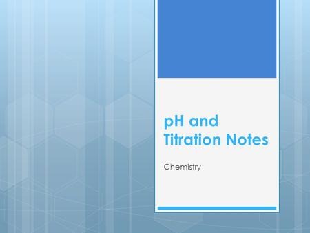 PH and Titration Notes Chemistry. pH  measure of the strength of acids and bases  pH = power of hydrogen  pH = -log [H + ]  logarithmic scale – so.