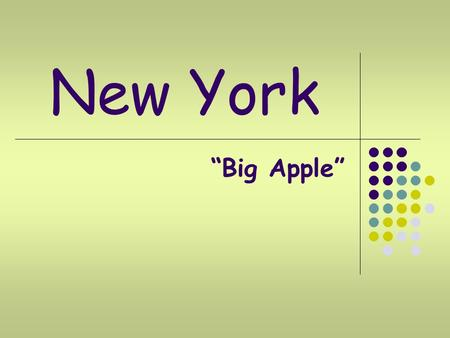 "New York ""Big Apple"". New- York It is the biggest and most important city of the USA. It is the financial and medial capital of the USA. It is the headquarters."