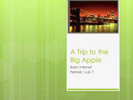 A Trip to the Big Apple Basic Internet Periods 1,6,& 7.