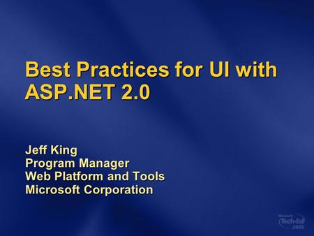 Best Practices for UI with ASP.NET 2.0 Jeff King Program Manager Web Platform and Tools Microsoft Corporation.